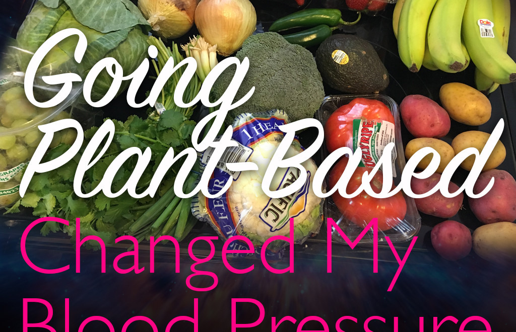 Going Plant-Based changed my blood pressure.